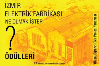 """""""İzmir Elektrik Fabrikası Ne Olmak İster?"""" Ulusal Öğrenci Mimari Fikir Projesi Yarışması Ödülleri"""