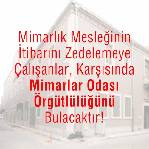 Mimarlık Mesleğinin İtibarını Zedelemeye Çalışanlar, Karşısında Mimarlar Odası Örgütlülüğünü Bulacaktır!...