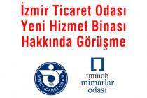 Şube Yönetim Kurulumuz İzmir Ticaret Odası Başkanlığı ile İzmir Ticaret Odası Yeni Hizmet Binası Projesi Elde Etme Konusunu Görüştü
